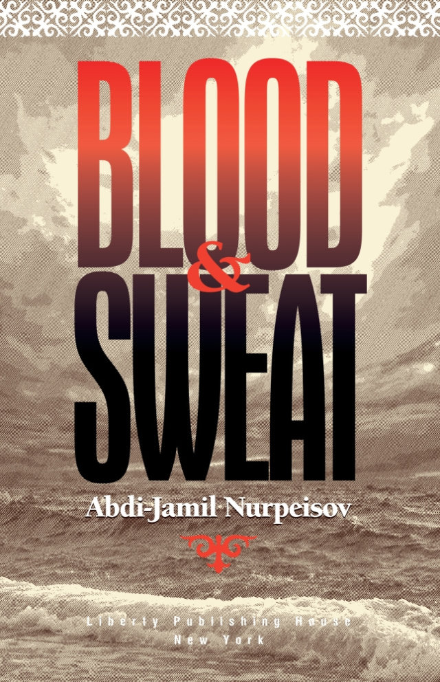 Blood and Sweat - Abdi-Jamil Nurpeisov