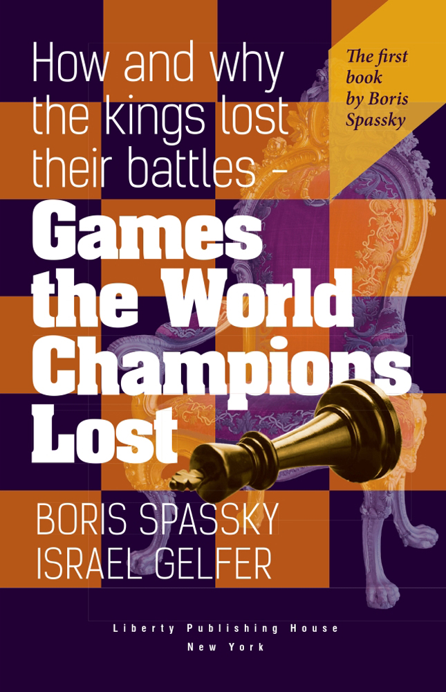 Games the World Champions Lost – How and Why the Kings Lost Their Battles - Boris Spassky - Israel Gelfer
